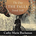 The Day the Falls Stood Still: A Novel | Cathy Marie Buchanan