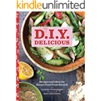 D.I.Y. Delicious. Recipes and Ideas for Simple Food From Scratch