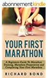 Your First Marathon: A Beginners Guide To Marathon Training, Marathon Preparation and Completing Your First Marathon (Marathon Training, Marathon Guide) (English Edition)