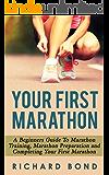 Your First Marathon: A Beginners Guide To Marathon Training, Marathon Preparation and Completing Your First Marathon (Marathon Training, Marathon Guide)