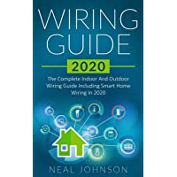 Wiring Guide 2020: The Complete Indoor And Outdoor Wiring Guide Including Smart Home Wiring In 2020