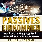 Passives Einkommen [Passive Income: Achieve Your Financial Freedom]: Erreiche deine Finanzielle Freiheit Diese Tipps musst du Wissen Selbständig Online Geld verdienen | Elliot Klarman