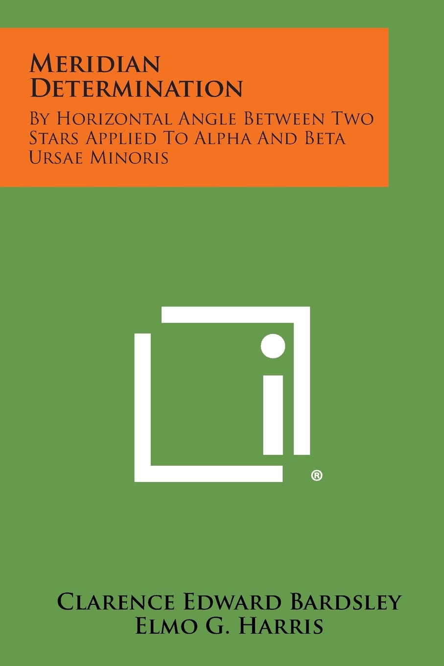 Download Meridian Determination: By Horizontal Angle Between Two Stars Applied to Alpha and Beta Ursae Minoris pdf epub