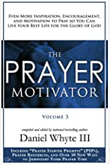 The Prayer Motivator (Volume 3): Even More Inspiration, Encouragement, and Motivation to Pray So You Can Live Your Best Life for the Glory of God Kindle Edition