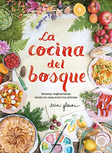 La cocina del bosque / The Forest Feast : Simple Vegetarian Recipes from My Cabin in the Woods (Spanish Edition) by Erin Gleeson