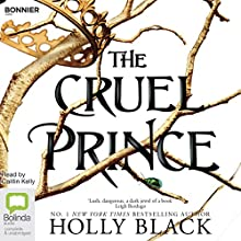 The Cruel Prince: The Folk of the Air, Book 1 Audiobook by Holly Black Narrated by Caitlin Kelly