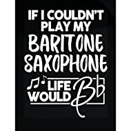 My Family Tee for Baritone Saxophone Players Life Would B Flat - Sticker