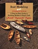 Boat Modeling with Dynamite Payson: A Step-By-Step Guide to Building Models of Small Craft
