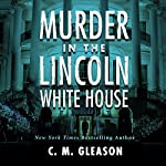 Murder in the Lincoln White House | C. M. Gleason