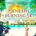 Beneath a Burning Sky Hörbuch von Jenny Ashcroft Gesprochen von: Emma Powell