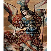 The Virgin, Saints And Angels: South American Paintings 1600-1825 from the Thoma Collection