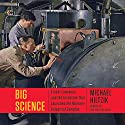 Big Science: Ernest Lawrence and the Invention That Launched the Military-Industrial Complex Audiobook by Michael Hiltzik Narrated by Bob Saouer