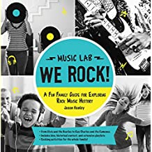 We Rock! (Music Lab): A Fun Family Guide for Exploring Rock Music History: From Elvis and the Beatles to Ray Charles and The Ramones, Includes Bios, Historical Context, Extensive Playlists, and Rocking Activities for the Whole Family!