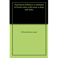 Numismata hellenica: a catalogue of Greek coins; with notes, a map, and index (English Edition)
