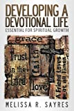 Developing a Devotional Life, Melissa R. Sayres, 161314072X
