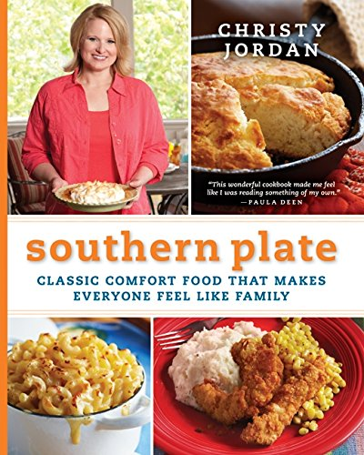 Southern Plate: Classic Comfort Food That Makes Everyone Feel Like Family by Christy Jordan