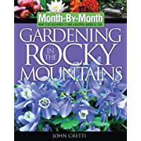 Month-by-Month Gardening in the Rocky Mountains: What to Do Each Month to Have a Beautiful Garden All Year