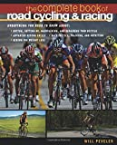 The Complete Book of Road Cycling & Racing: A Manual for the Dedicated Rider