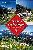 Wandern und Geniessen in den Schweizer Alpen: Die schönsten Zweitagestouren mit Berghotel-Komfort