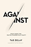 Against: What Does the White Evangelical Want?