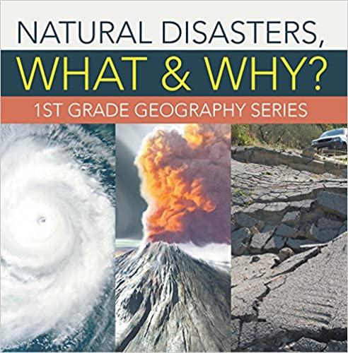 Natural Disasters, What & Why? : 1st Grade Geography Series: