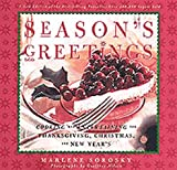 Season s Greetings: Cooking and Entertaining for Thanksgiving, Christmas, and New Year s