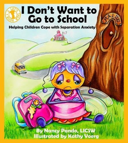 I Dont Want To Go School Helping Children Cope With Separation Anxiety Lets Talk Nancy Pando LICSW Kathy Voerg 9780882822549 Amazon Books