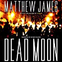 Dead Moon Audiobook by Matthew James Narrated by Brian Holden