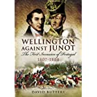 Wellington Against Junot: The First Invasion of Portugal, 1807–1808