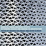 Manufacturing Material Effects: Rethinking Design and Making in Architecture, Branko Kolarevic, Kevin Klinger, 0415775752