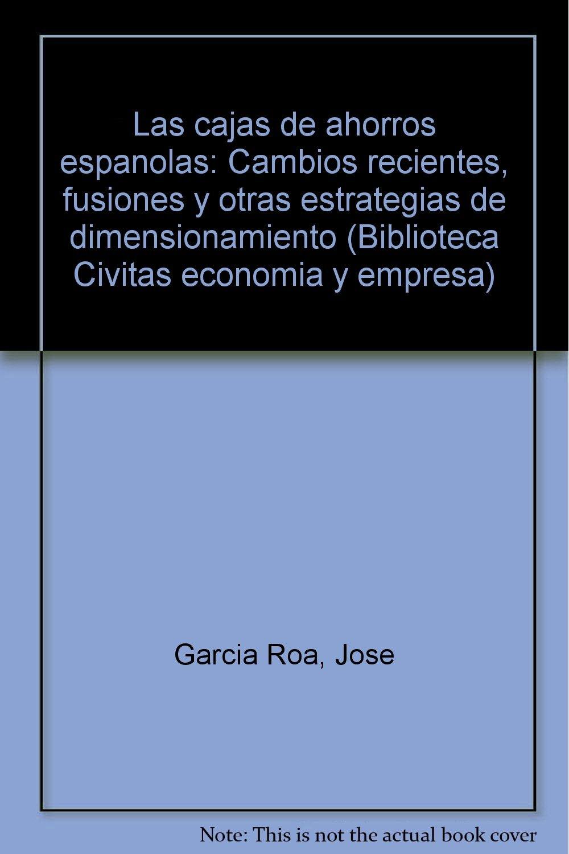 Las cajas de ahorros españolas: Cambios recientes, fusiones y otras estrategias de dimensionamiento (Biblioteca Civitas economía y empresa) (Spanish ...