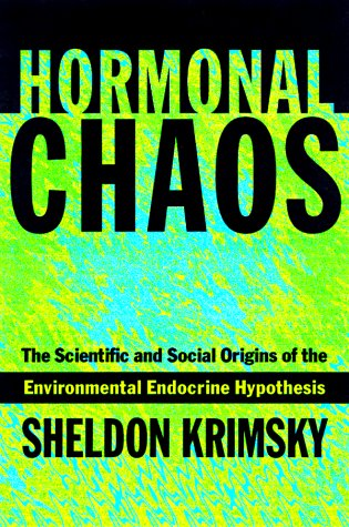 Hormonal Chaos: The Scientific and Social Origins of the Environmental Endocrine Hypothesis