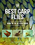 The Best Carp Flies: How to Tie and Fish Them by Jay Zimmerman (Illustrated, 30 Jul 2015) Paperback