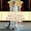 The Second Empress: A Novel of Napoleon's Court Audiobook by Michelle Moran Narrated by Adam Alexi-Malle, Emma Bering, Tanya Franks