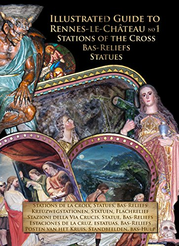 Illustrated Guide to Rennes-le-Chateau No1: Stations of the Cross, Bas-Reliefs, Statues and more