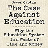 #10: The Case Against Education: Why the Education System Is a Waste of Time and Money