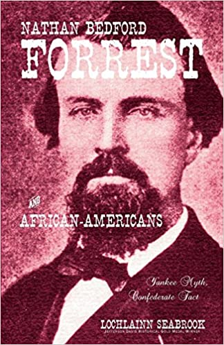Nathan Bedford Forrest and African-Americans: Yankee Myth ...