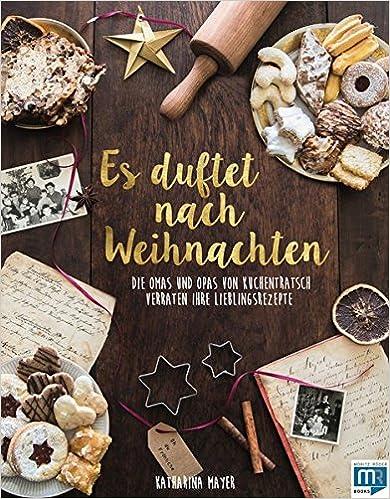 Es duftet nach Weihnachten: Die Omas und Opas von Kuchentratsch verraten ihre Lieblingsrezepte (Deutsch)