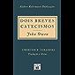 Dois Breves Catecismos: Em que os princípios da doutrina de Cristo são expostos e explicados
