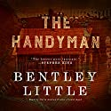 The Handyman Audiobook by Bentley Little Narrated by Chris Andrew Ciulla
