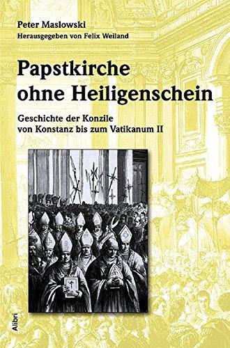 Papstkirche Ohne Heiligenschein  Geschichte Der Konzile Von Konstanz Bis Zum Vatikanum II