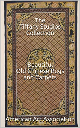 |FULL| The Tiffany Studios Collection Of Beautiful Old Chinese Rugs And Carpets. Buscar catering Foios grado Yamata Porque unidad
