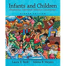 Infants and Children: Prenatal Through Middle Childhood (Berk & Meyers, The Infants, Children, and Adolescents Series, 8th Edition)