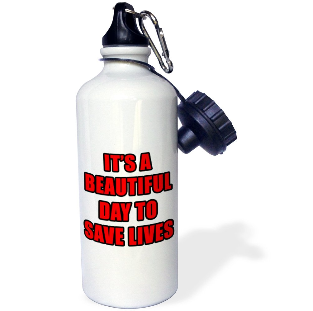 White 21 oz 3dRose wb/_223710/_1 Its A Beautiful Day To Save Lives Red-Sports Water Bottle