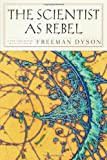 The Scientist as Rebel, Freeman J. Dyson, 1590172949