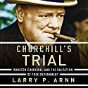Churchill's Trial: Winston Churchill and the Salvation of Free Government Audiobook by Larry Arnn Narrated by Wayne Campbell