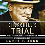 Churchill's Trial: Winston Churchill and the Salvation of Free Government | Dr. Larry Arnn