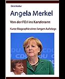 Angela Merkel - von der FDJ ins Kanzleramt - kurze Biographie eines langen Aufstiegs
