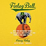Finley Ball: How Two Outsiders Turned the Oakland A's into a Dynasty and Changed the Game Forever | Nancy Finley