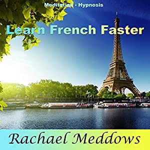 Learn French Faster: Foreign Language Study Help with Meditation and Hypnosis Audiobook